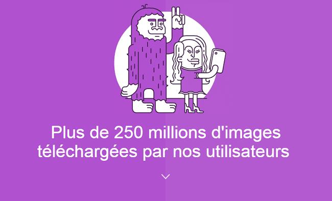 Plus de 250 millions d'images ont été téléchargées par nos utilisateurs.