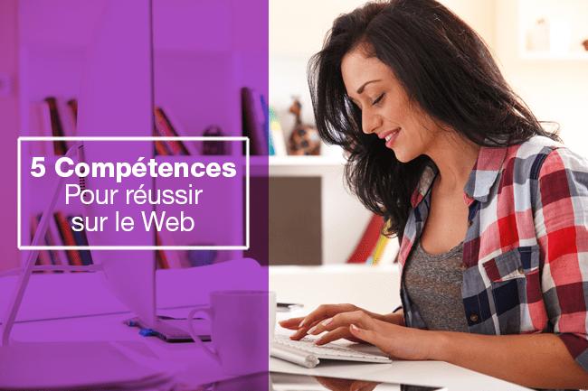 5 compétences pour réussir sur le Web