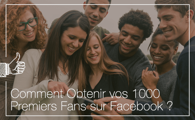 Obtenir 1000 fans sur Facebook