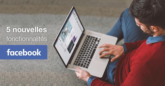 5 nouvelles fonctionnalités Facebook à essayer de toute urgence
