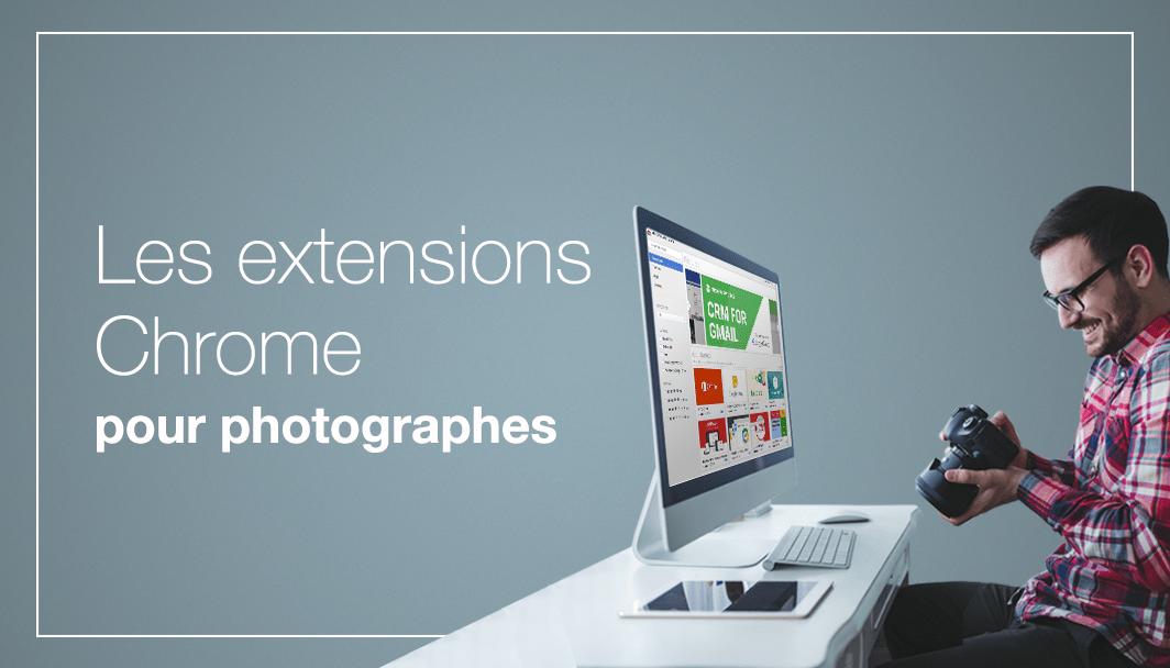 15 extensions Chrome pratiques et gratuites pour photographes